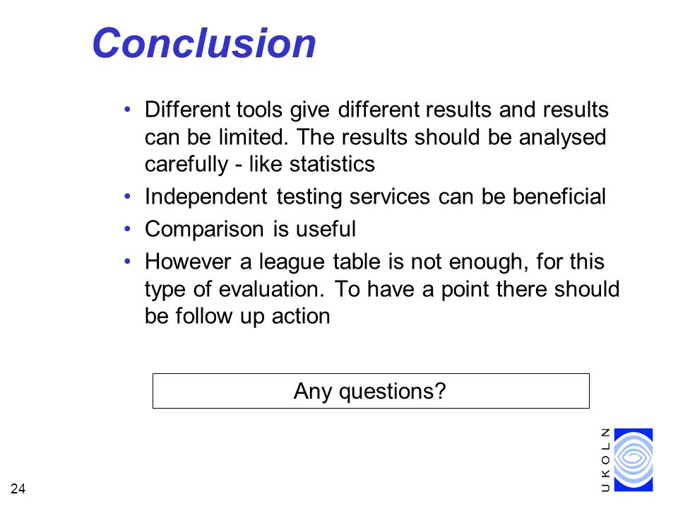 24 Conclusion Different tools give different results and results can be limited.