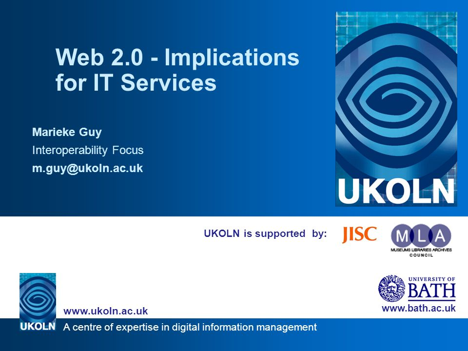 A centre of expertise in digital information management www.ukoln.ac.uk www.bath.ac.uk About Me Work for UKOLN, National centre of expertise in digital information management Located at the University of Bath Funded by JISC and MLA to advise UK HE and FE communities and the cultural heritage sector Areas of work include: UK Web Focus, Ariadne, support for digital repositories, Grand Challenge project I work on the Interoperability Focus team, previous roles include….
