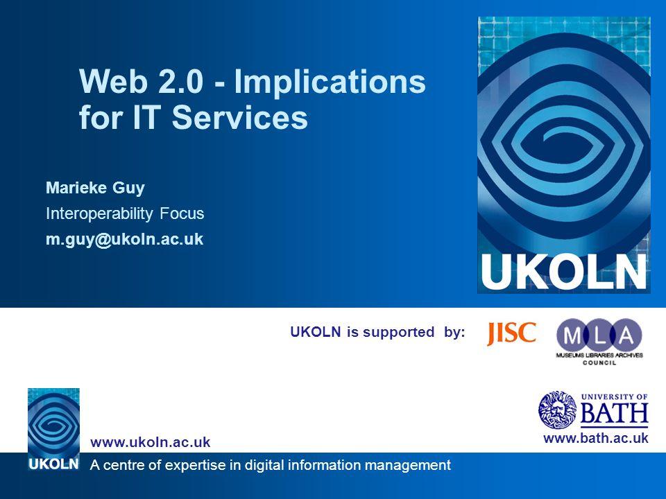 A centre of expertise in digital information management www.ukoln.ac.uk www.bath.ac.uk Web 2.0 http://www.ukoln.ac.uk/interop-focus/community/index/IWMW2006