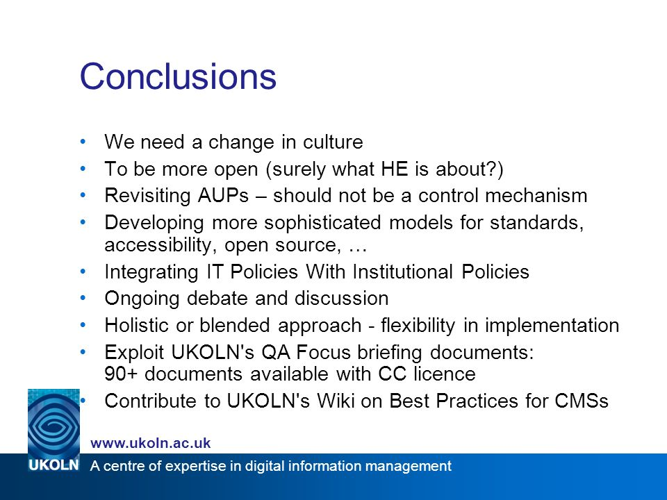 A centre of expertise in digital information management www.ukoln.ac.uk www.bath.ac.uk Conclusions We need a change in culture To be more open (surely
