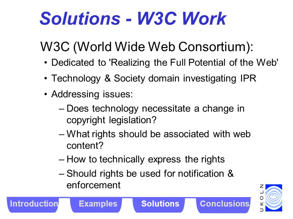 Solutions - W3C Work W3C (World Wide Web Consortium): Dedicated to 'Realizing the Full Potential of the Web' Technology & Society domain investigating