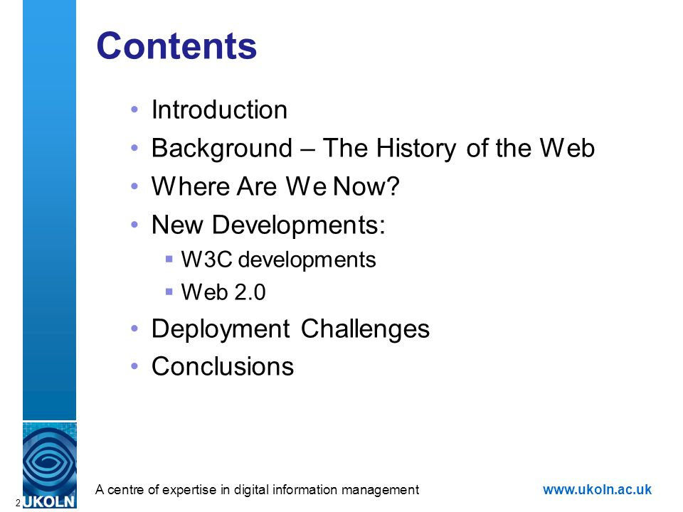 A centre of expertise in digital information managementwww.ukoln.ac.uk 2 Contents Introduction Background – The History of the Web Where Are We Now.