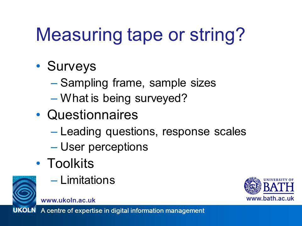 A centre of expertise in digital information management www.ukoln.ac.uk www.bath.ac.uk Measuring tape or string.