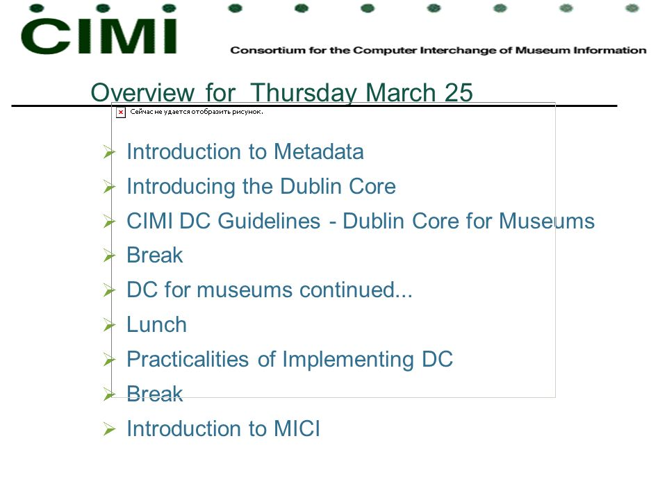 Overview for Thursday March 25 Introduction to Metadata Introducing the Dublin Core CIMI DC Guidelines - Dublin Core for Museums Break DC for museums