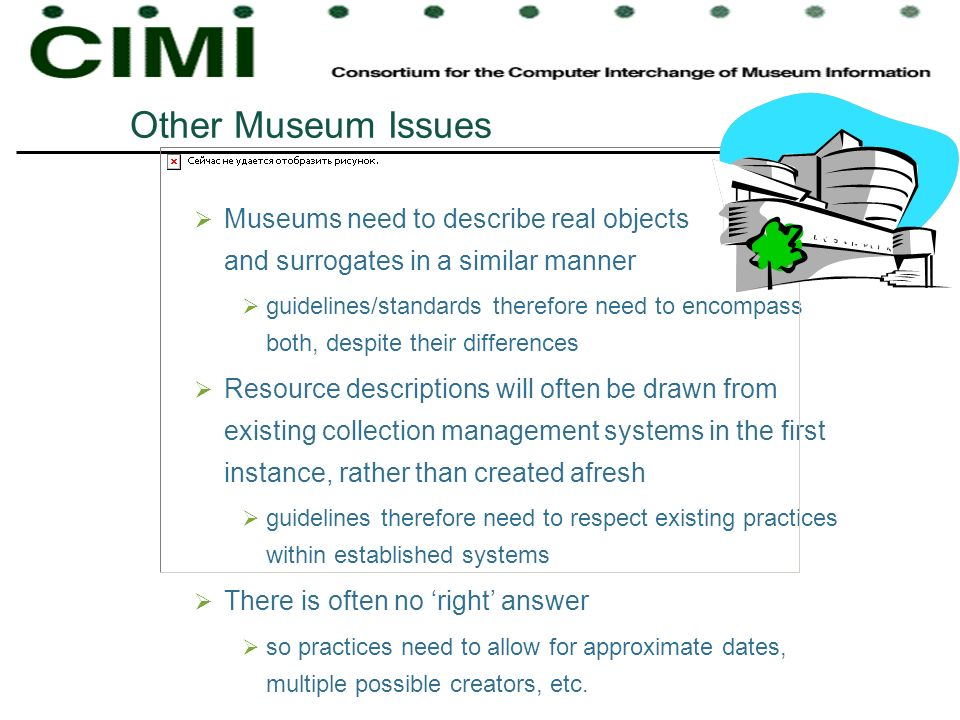Museums need to describe real objects and surrogates in a similar manner guidelines/standards therefore need to encompass both, despite their differen