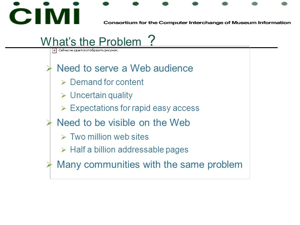 Whats the Problem ? Need to serve a Web audience Demand for content Uncertain quality Expectations for rapid easy access Need to be visible on the Web