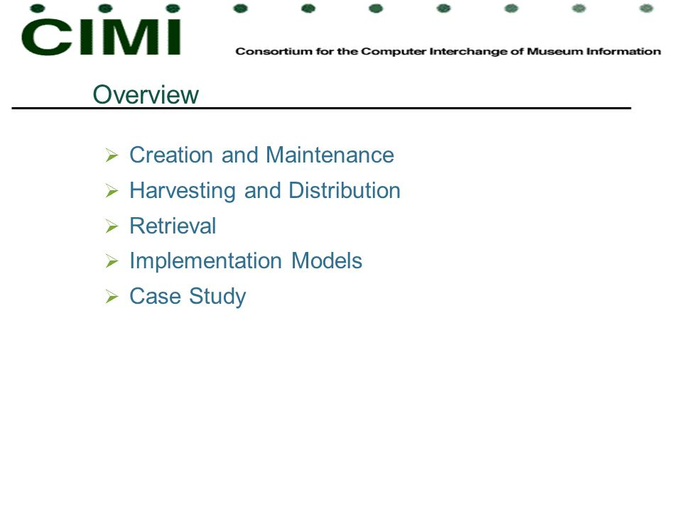 Overview Creation and Maintenance Harvesting and Distribution Retrieval Implementation Models Case Study