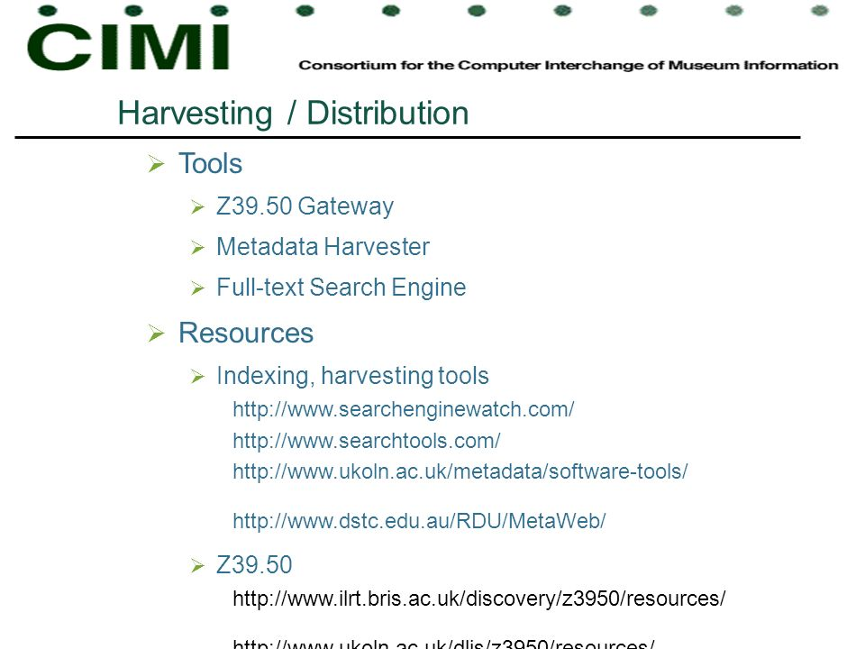 Harvesting / Distribution Tools Z39.50 Gateway Metadata Harvester Full-text Search Engine Resources Indexing, harvesting tools http://www.searchengine