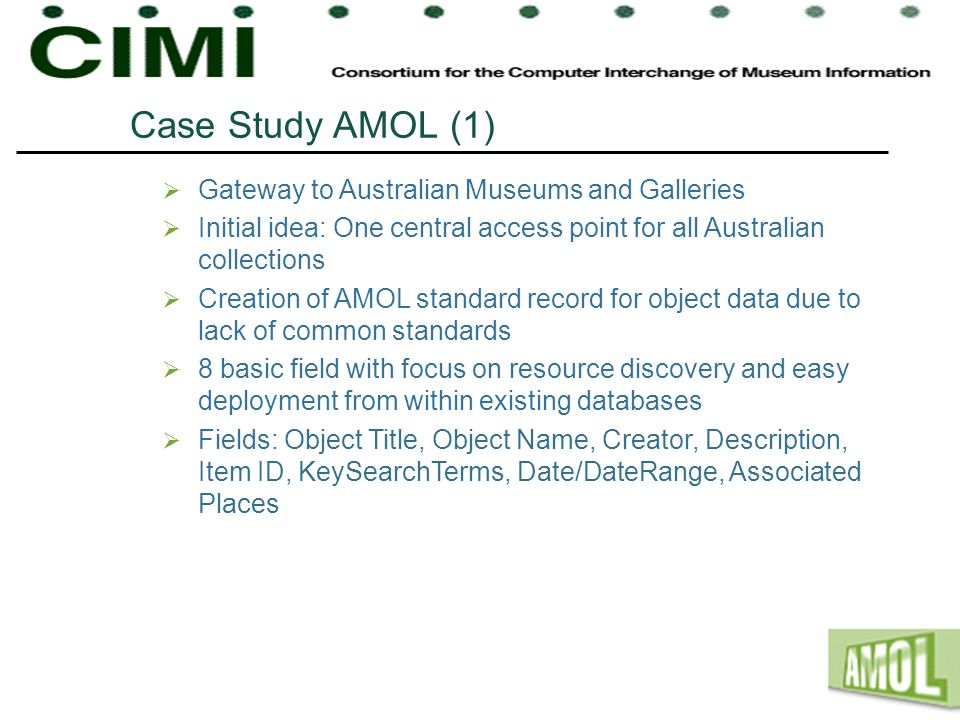 Case Study AMOL (1) Gateway to Australian Museums and Galleries Initial idea: One central access point for all Australian collections Creation of AMOL