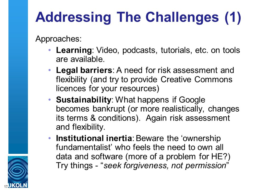 17 Addressing The Challenges (1) Approaches: Learning: Video, podcasts, tutorials, etc.