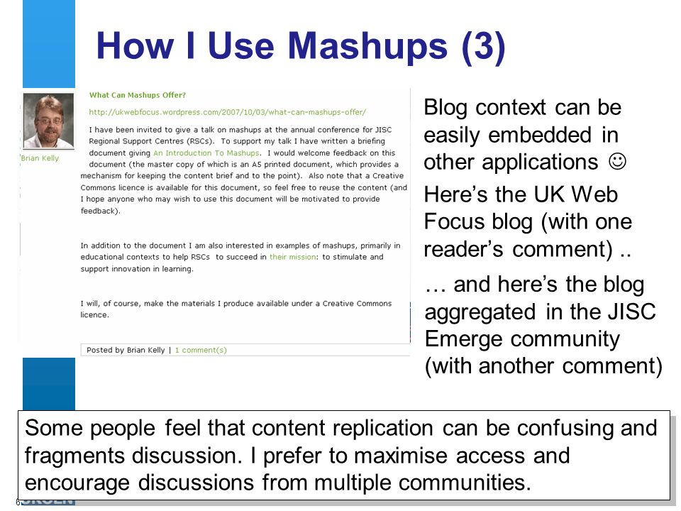 6 How I Use Mashups (3) Blog context can be easily embedded in other applications Heres the UK Web Focus blog (with one readers comment)..