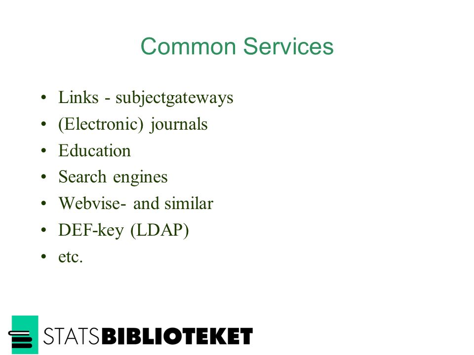 Common Services Links - subjectgateways (Electronic) journals Education Search engines Webvise- and similar DEF-key (LDAP) etc.