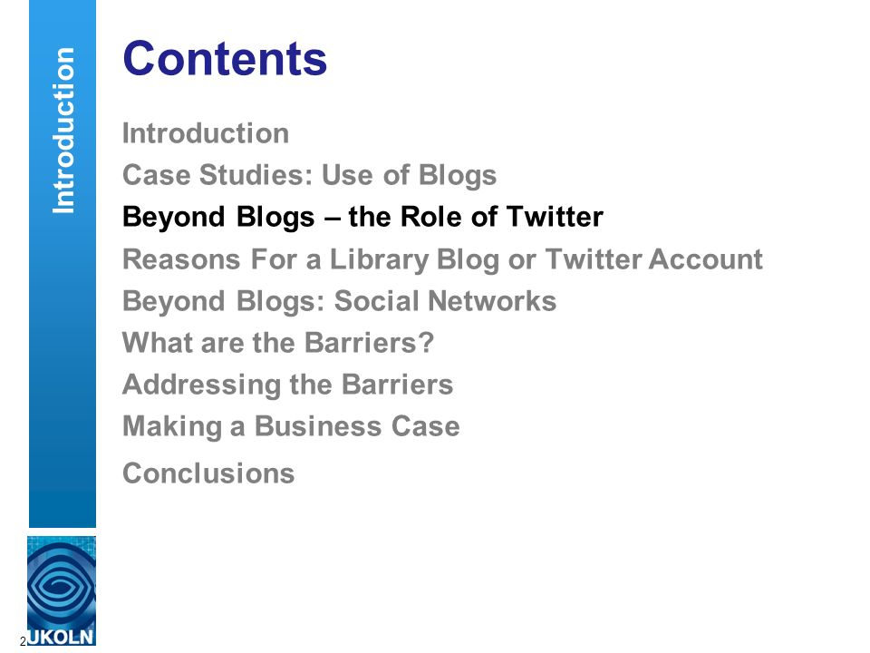 2 Contents Introduction Case Studies: Use of Blogs Beyond Blogs – the Role of Twitter Reasons For a Library Blog or Twitter Account Beyond Blogs: Soci