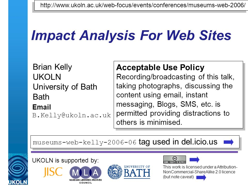 A centre of expertise in digital information managementwww.ukoln.ac.uk 12 Impact Analysis Providing Mashups You can maximise the impact of your Web site by allowing others to make use of your content e.g.