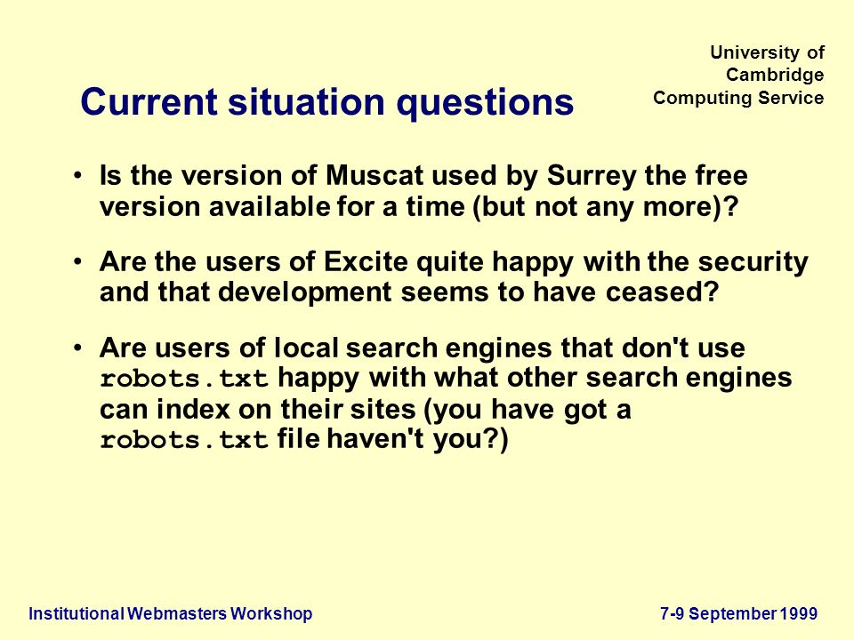Institutional Webmasters Workshop7-9 September 1999 University of Cambridge Computing Service Current situation questions Is the version of Muscat used by Surrey the free version available for a time (but not any more).
