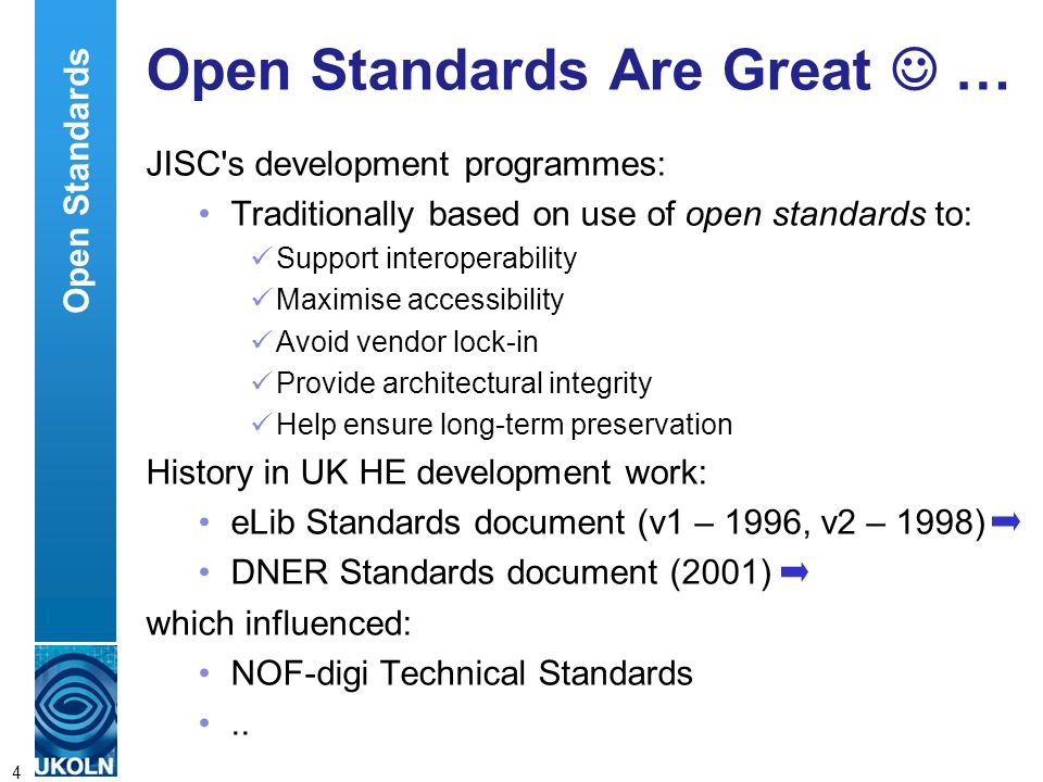 A centre of expertise in digital information managementwww.ukoln.ac.uk 4 Open Standards Are Great … JISC's development programmes: Traditionally based