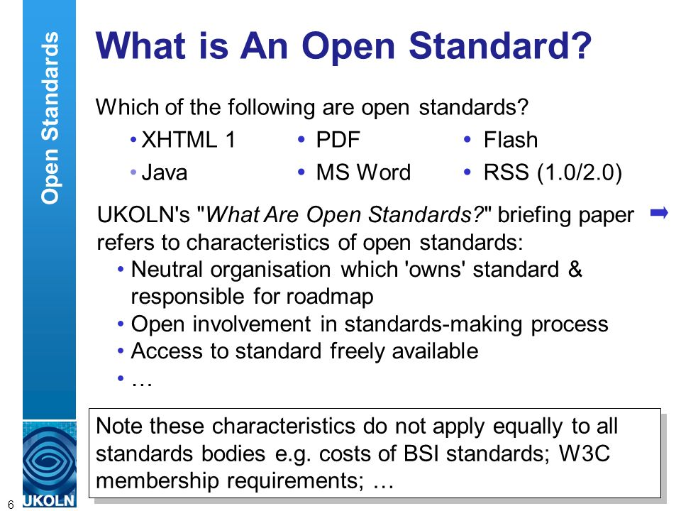 A centre of expertise in digital information managementwww.ukoln.ac.uk 6 What is An Open Standard? Which of the following are open standards? XHTML 1