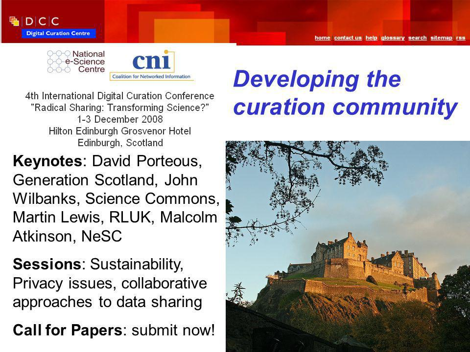 Keynotes: David Porteous, Generation Scotland, John Wilbanks, Science Commons, Martin Lewis, RLUK, Malcolm Atkinson, NeSC Sessions: Sustainability, Privacy issues, collaborative approaches to data sharing Call for Papers: submit now.