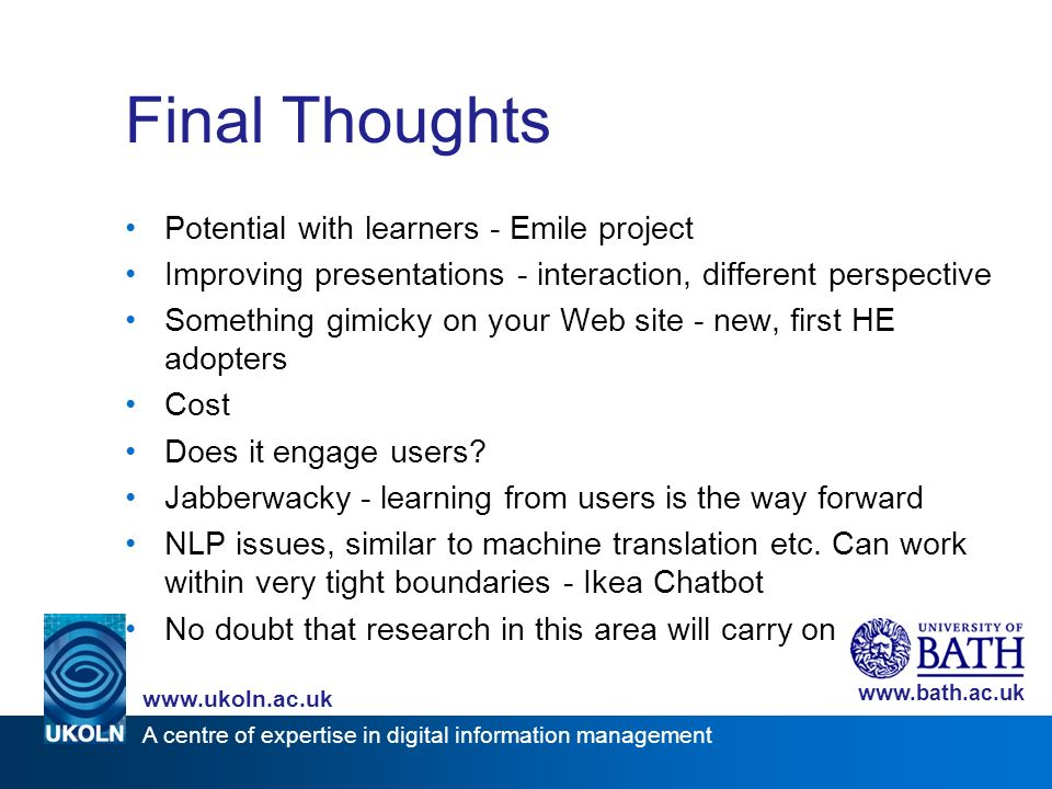 A centre of expertise in digital information management www.ukoln.ac.uk www.bath.ac.uk Final Thoughts Potential with learners - Emile project Improvin