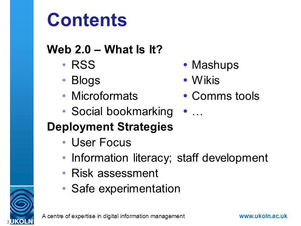 A centre of expertise in digital information managementwww.ukoln.ac.uk 3 Contents Web 2.0 – What Is It.