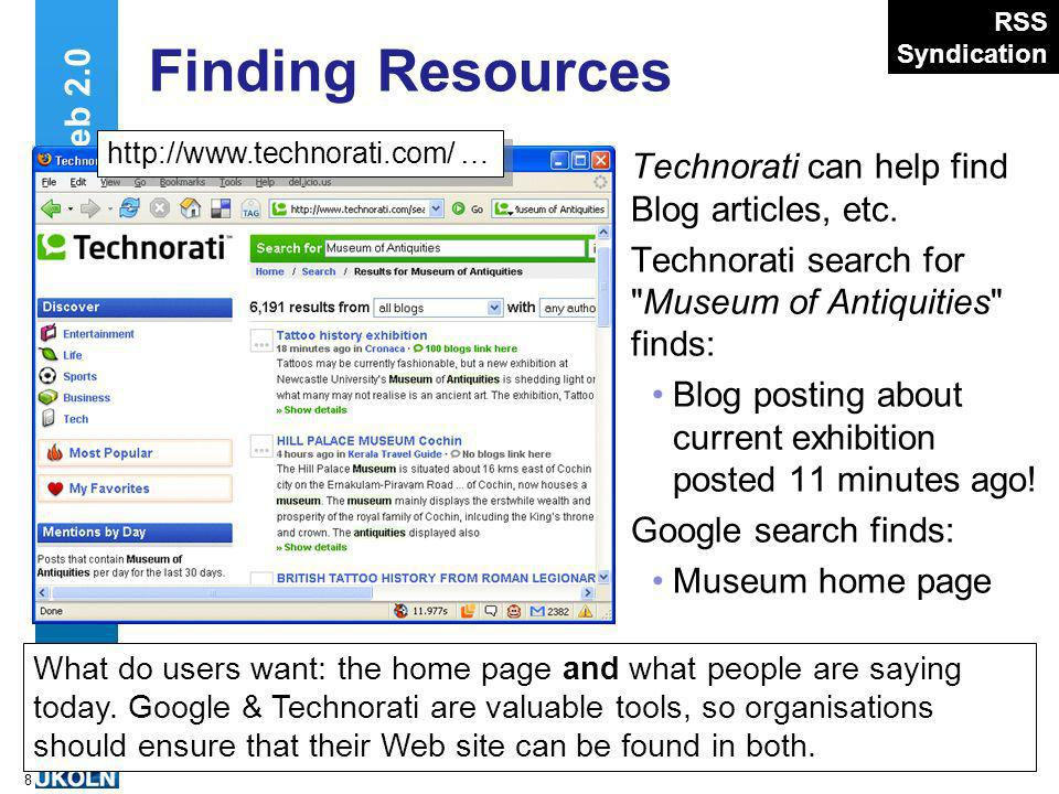 A centre of expertise in digital information managementwww.ukoln.ac.uk 8 Finding Resources Technorati can help find Blog articles, etc.