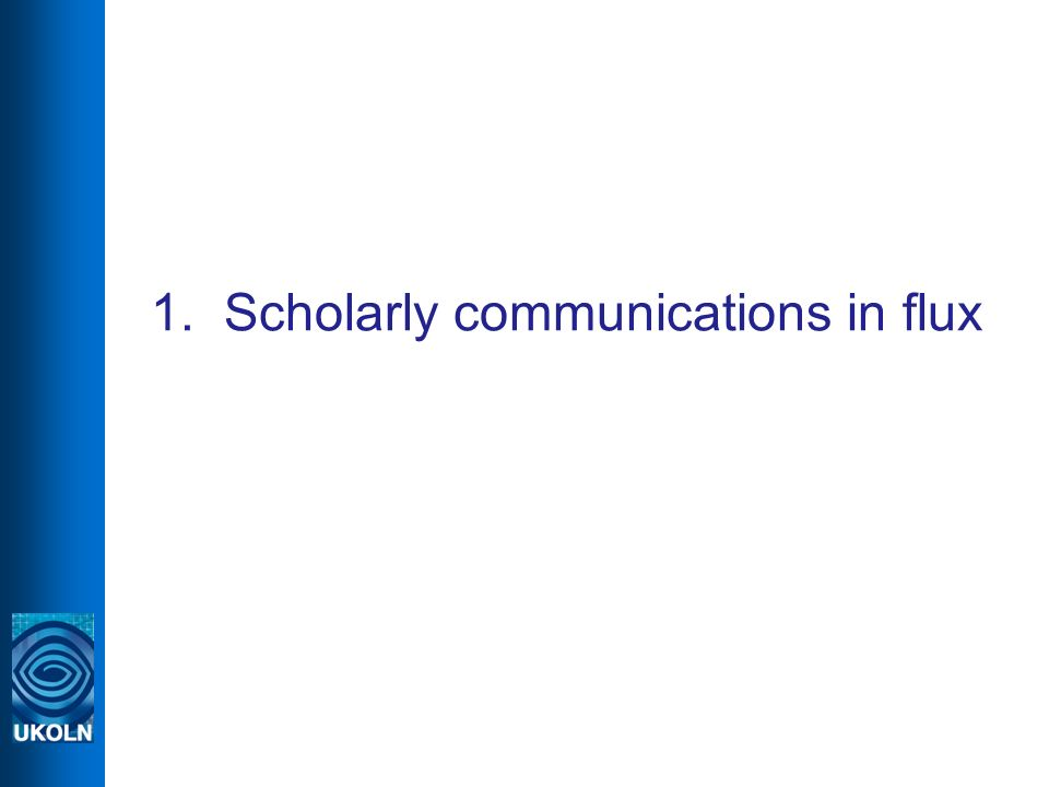1. Scholarly communications in flux
