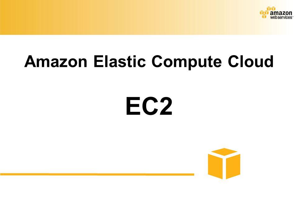 Amazon Elastic Compute Cloud EC2