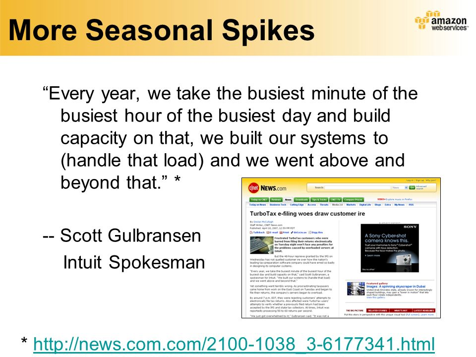 More Seasonal Spikes Every year, we take the busiest minute of the busiest hour of the busiest day and build capacity on that, we built our systems to (handle that load) and we went above and beyond that.