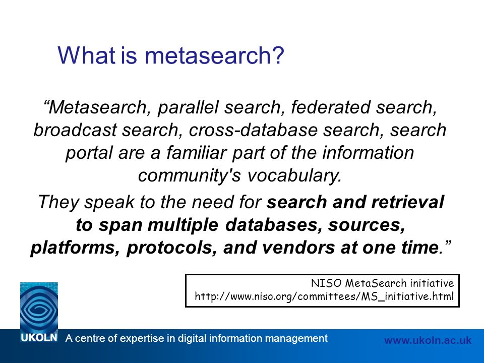A centre of expertise in digital information management www.ukoln.ac.uk What is metasearch.