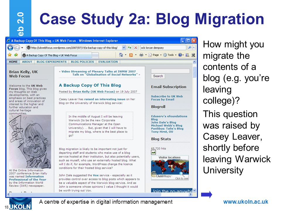 A centre of expertise in digital information managementwww.ukoln.ac.uk 18 Case Study 2a: Blog Migration How might you migrate the contents of a blog (e.g.