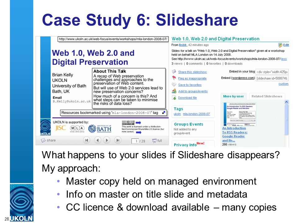 A centre of expertise in digital information managementwww.ukoln.ac.uk 28 Case Study 6: Slideshare What happens to your slides if Slideshare disappears.