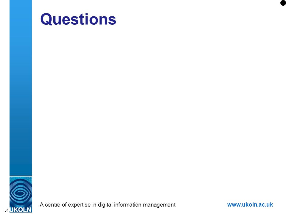A centre of expertise in digital information managementwww.ukoln.ac.uk 34 Questions