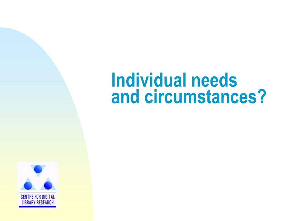 Individual needs and circumstances