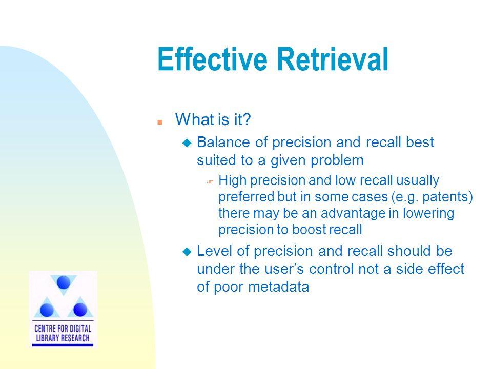 Effective Retrieval n What is it.