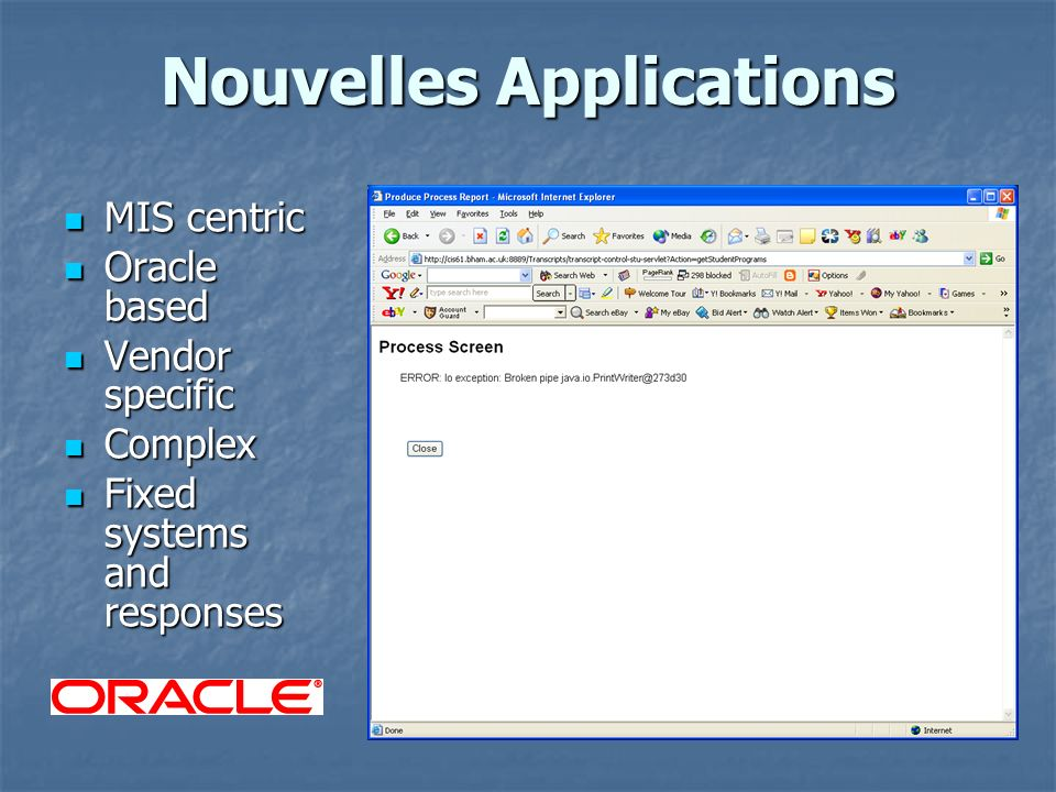 Nouvelles Applications MIS centric MIS centric Oracle based Oracle based Vendor specific Vendor specific Complex Complex Fixed systems and responses Fixed systems and responses