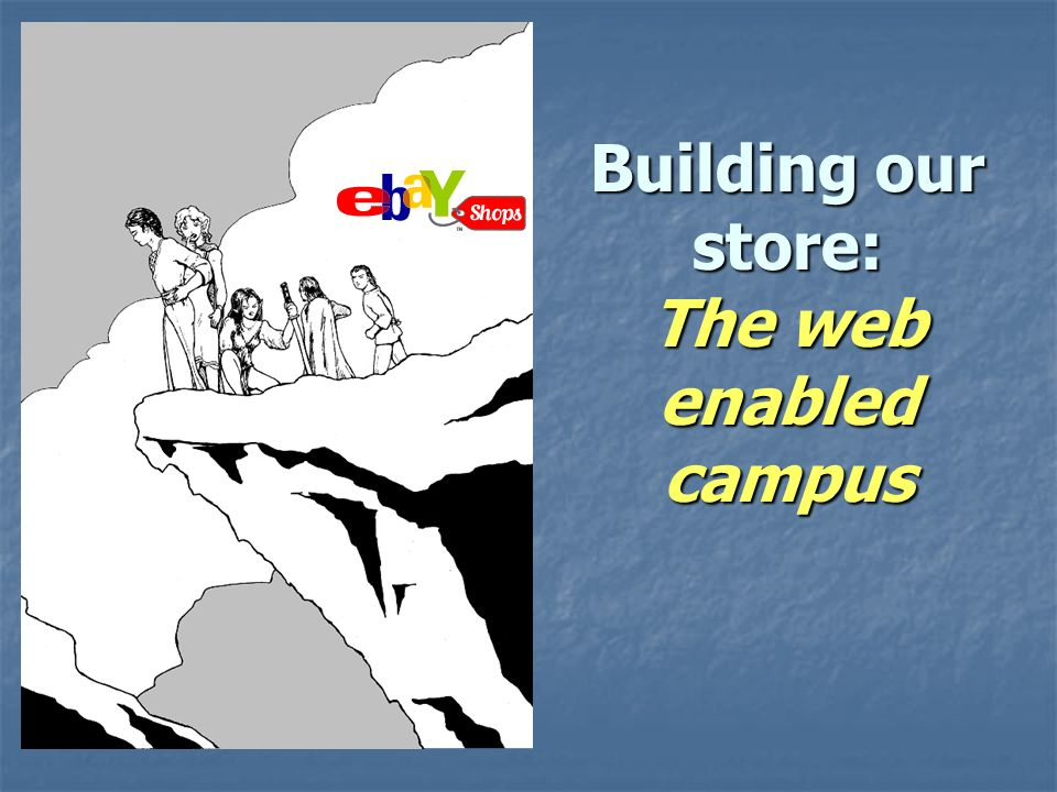 Building our store: The web enabled campus