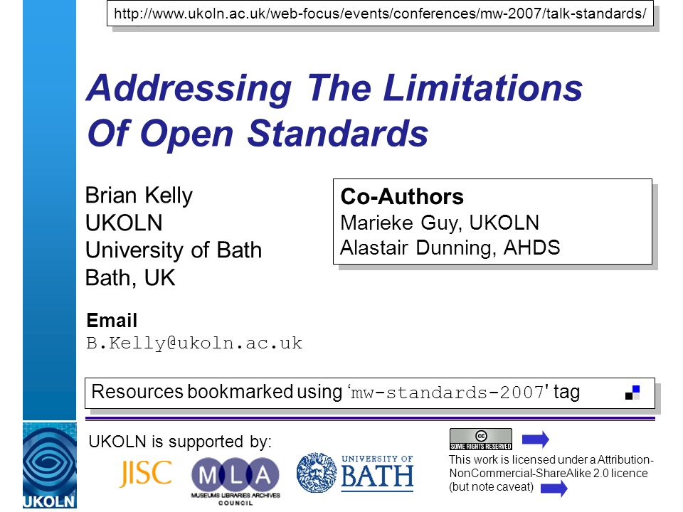 A centre of expertise in digital information managementwww.ukoln.ac.uk Addressing The Limitations Of Open Standards Brian Kelly UKOLN University of Ba