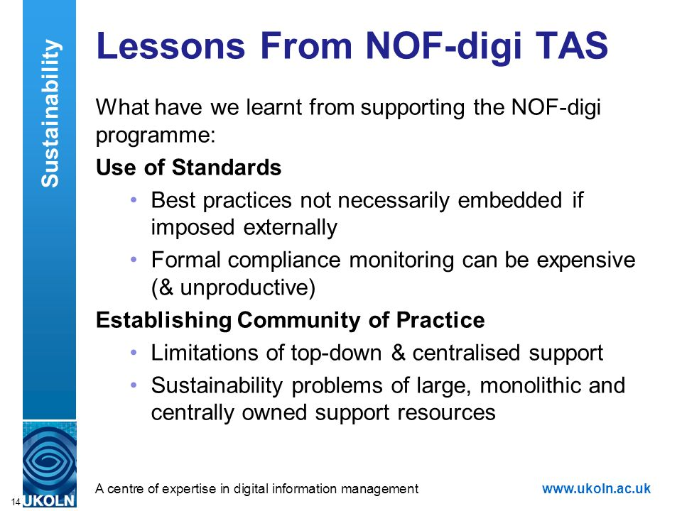 A centre of expertise in digital information managementwww.ukoln.ac.uk 14 Lessons From NOF-digi TAS What have we learnt from supporting the NOF-digi p