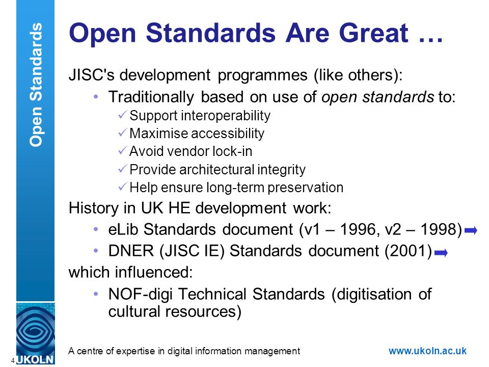 A centre of expertise in digital information managementwww.ukoln.ac.uk 4 Open Standards Are Great … JISC's development programmes (like others): Tradi