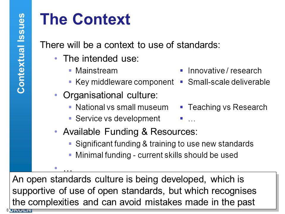 A centre of expertise in digital information managementwww.ukoln.ac.uk 8 The Context There will be a context to use of standards: The intended use: Ma