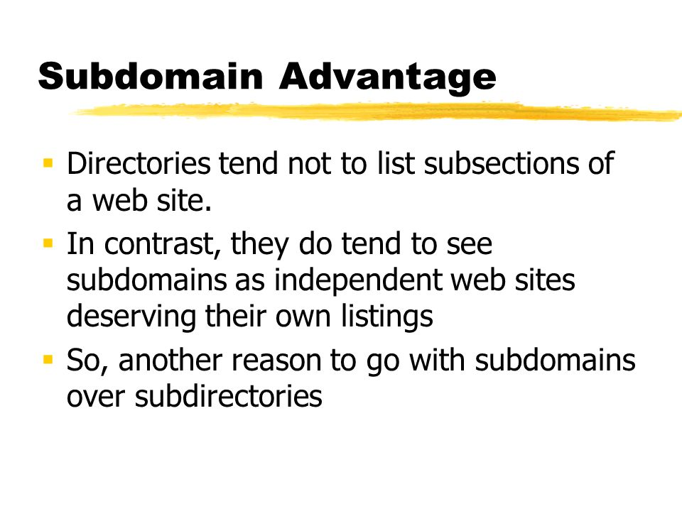 Subdomain Advantage Directories tend not to list subsections of a web site. In contrast, they do tend to see subdomains as independent web sites deser