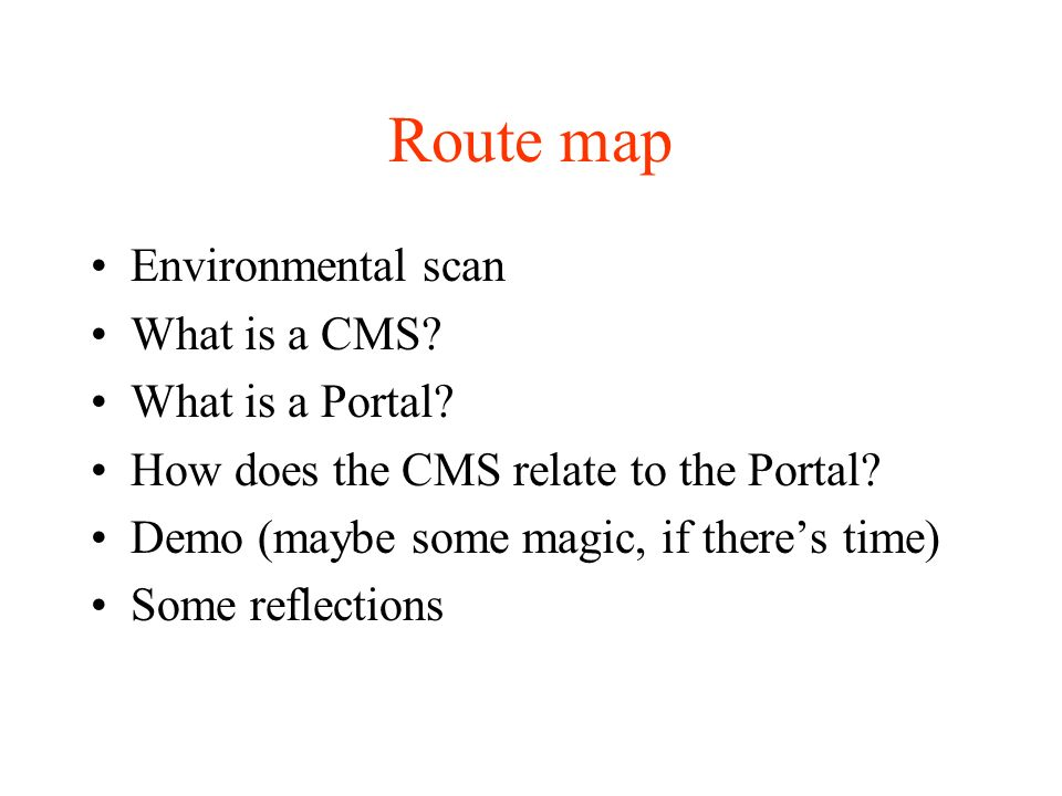 Route map Environmental scan What is a CMS. What is a Portal.