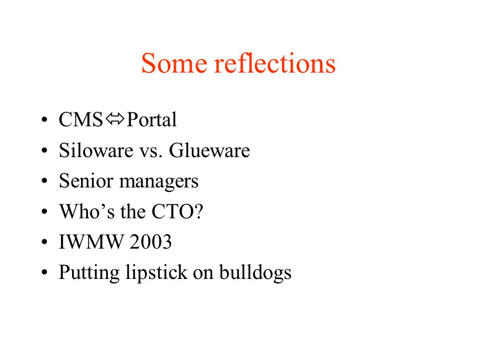Some reflections CMS Portal Siloware vs. Glueware Senior managers Whos the CTO.