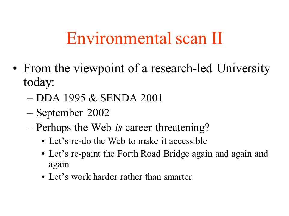 Environmental scan II From the viewpoint of a research-led University today: –DDA 1995 & SENDA 2001 –September 2002 –Perhaps the Web is career threatening.