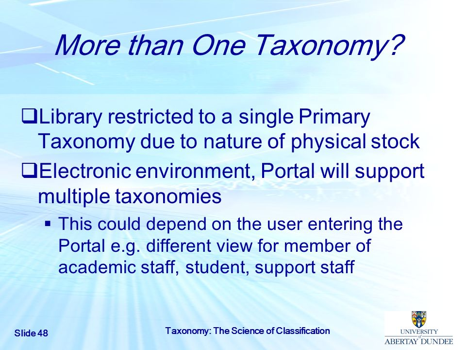 Slide 48 Taxonomy: The Science of Classification More than One Taxonomy? Library restricted to a single Primary Taxonomy due to nature of physical sto