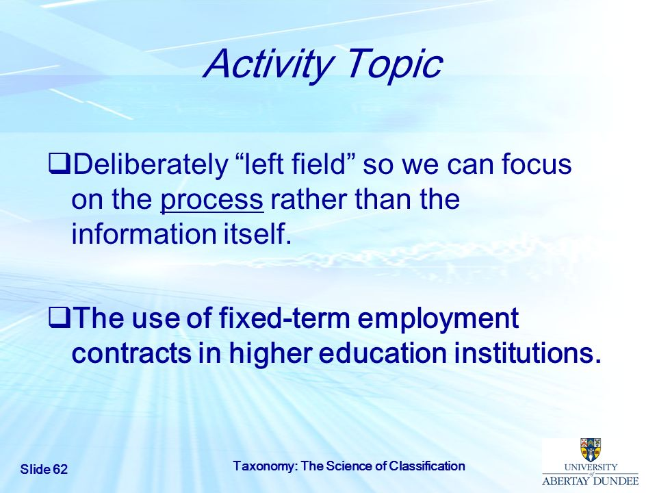 Slide 62 Taxonomy: The Science of Classification Activity Topic Deliberately left field so we can focus on the process rather than the information its