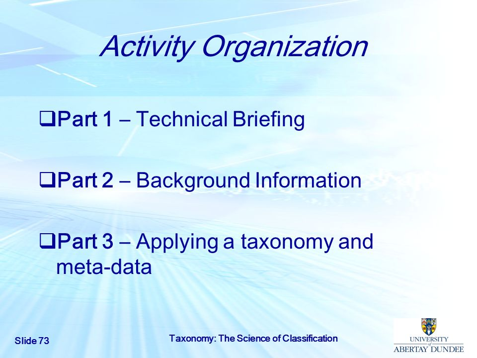 Slide 73 Taxonomy: The Science of Classification Activity Organization Part 1 – Technical Briefing Part 2 – Background Information Part 3 – Applying a