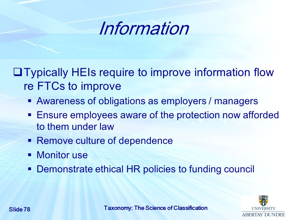 Slide 78 Taxonomy: The Science of Classification Information Typically HEIs require to improve information flow re FTCs to improve Awareness of obliga