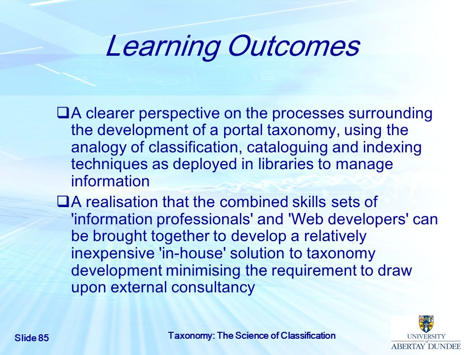Slide 85 Taxonomy: The Science of Classification Learning Outcomes A clearer perspective on the processes surrounding the development of a portal taxo