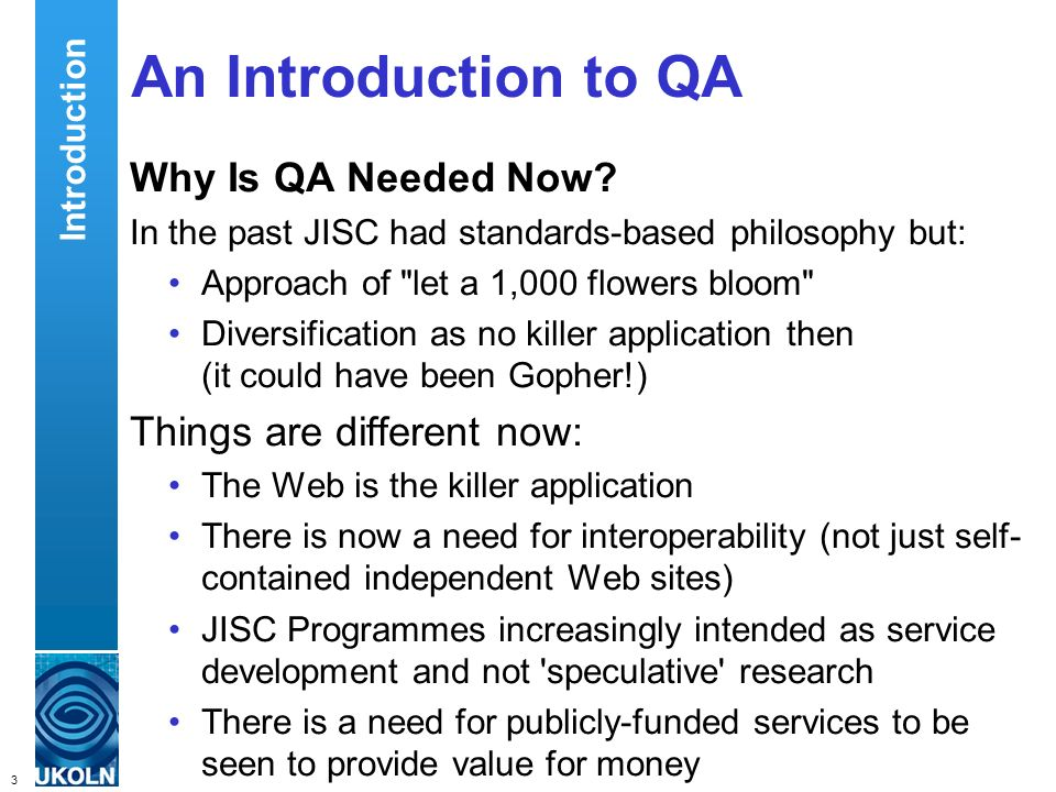 3 QA Focus – Supporting JISC s Digital Library Programmes An Introduction to QA Why Is QA Needed Now.